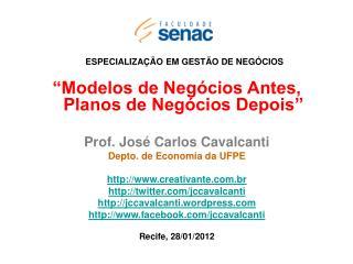 Modelos de Neg cios Antes, Planos de Neg cios Depois   Prof. Jos  Carlos Cavalcanti Depto. de Economia da UFPE  creativ