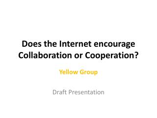 Does the Internet encourage Collaboration or Cooperation ?
