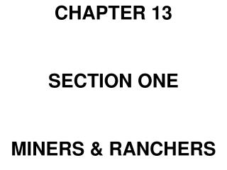 CHAPTER 13 SECTION ONE MINERS & RANCHERS