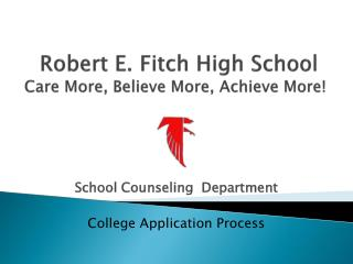 Robert E. Fitch High School  Care More, Believe More, Achieve More!