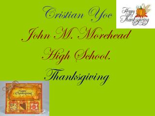 Cristian Yoc  John M. Morehead High School. Thanksgiving