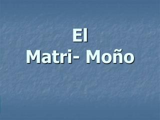 El Matri- Mo o