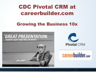 CDC Pivotal CRM at careerbuilder Growing the Business 10x