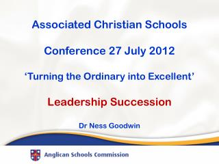 Associated Christian Schools Conference 27 July 2012 'Turning the Ordinary into Excellent'