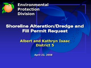 Shoreline Alteration/Dredge and Fill Permit Request Albert and Kathryn Isaac District 5