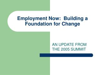 Employment Now:  Building a Foundation for Change
