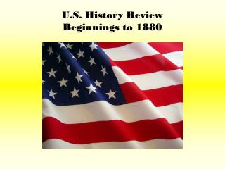 U.S. History Review Beginnings to 1880