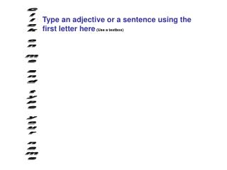 Type an adjective or a sentence using the  first letter here  (Use a textbox)