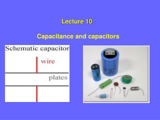 Lecture 10	 Capacitance and capacitors