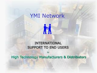 INTERNATIONAL SUPPORT TO END USERS for High Technology Manufacturers & Distributors
