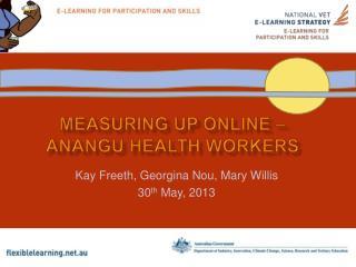 Measuring UP Online �  Anangu Health Workers