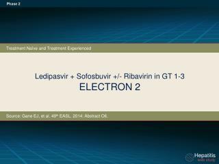 Ledipasvir + Sofosbuvir +/- Ribavirin in GT 1-3 ELECTRON 2