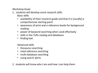 Workshop Goals students will develop some research  skills Basic  skills