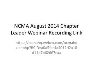 NCMA August 2014 Chapter Leader  Webinar Recording Link