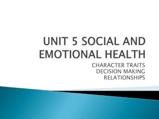 UNIT 5 SOCIAL AND EMOTIONAL HEALTH