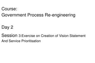 Course:  Government Process Re-engineering Day 2