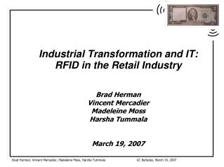 Industrial Transformation and IT:RFID in the Retail IndustryBrad HermanVincent MercadierMadeleine MossHarsha TummalaMarc
