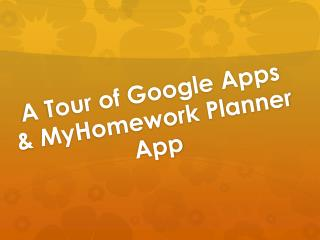 A Tour of Google Apps &  MyHomework  Planner App