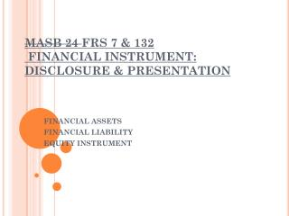 MASB  24  FRS 7 & 132  FINANCIAL INSTRUMENT: DISCLOSURE & PRESENTATION