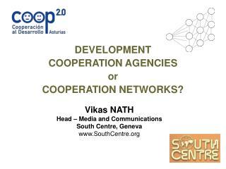 Vikas NATH Head – Media and Communications South Centre, Geneva SouthCentre
