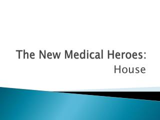 The New  Medical Heroes: