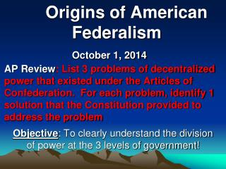 Objective :  T o clearly understand the division of power at the 3 levels of government!
