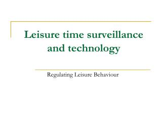 Leisure time surveillance and technology