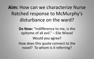 Aim:  How can we characterize Nurse  Ratched  response to  McMurphy's  disturbance on the ward?
