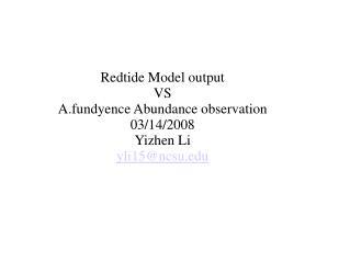 Redtide Model output  VS A.fundyence Abundance observation 03/14/2008 Yizhen Li yli15@ncsu