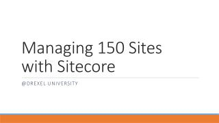 Managing 150 Sites  with Sitecore