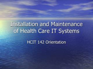 Installation and Maintenance of Health Care IT Systems