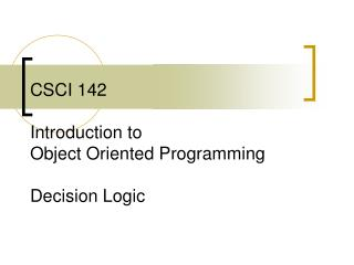 CSCI 142 Introduction to  Object Oriented Programming Decision Logic
