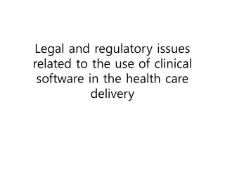 Legal and regulatory issues related to the use of clinical software in the health care delivery
