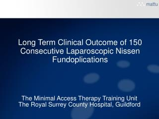 Long Term Clinical Outcome of 150 Consecutive Laparoscopic Nissen Fundoplications