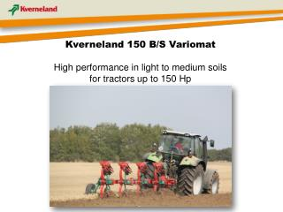 Kverneland 150 B/S  Variomat High performance in l ight to medium soils for tractors up to 150  Hp