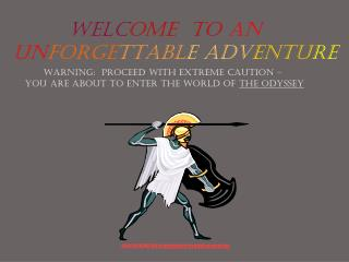 WELC OME  TO  AN UN FORGE TTABL E ADV ENTU RE Warning:  Proceed with extreme caution –
