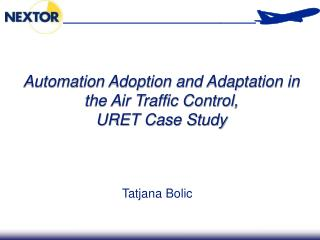 Automation Adoption and Adaptation in the Air Traffic Control,  URET Case Study