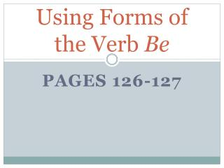 Using Forms of the Verb  Be