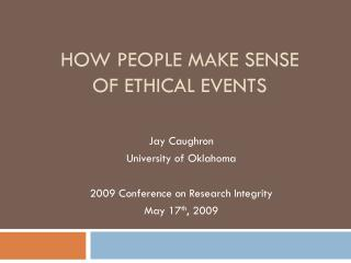 HOW PEOPLE MAKE SENSE OF ETHICAL EVENTS