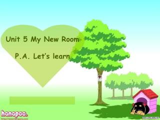 Unit 5 My New Room P.A. Let�s learn