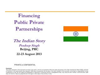 F inancing  P ublic  P rivate  P artnerships The Indian Story Pradeep Singh