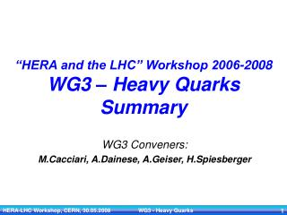 �HERA and the LHC� Workshop 2006-2008 WG3 � Heavy Quarks  Summary