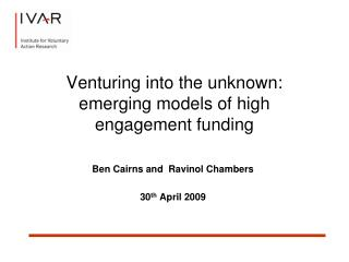 Venturing into the unknown: emerging models of high engagement funding