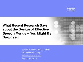 James R. Lewis, Ph.D., CHFP IBM Software Group jimlewis@us.ibm August 13, 2012