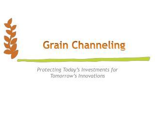 Grain Channeling