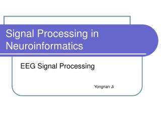 Signal Processing in Neuroinformatics
