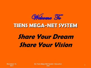 Welcome  To TIENS MEGA-NET SYSTEM Share Your Dream Share Your Vision