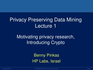 Privacy Preserving Data Mining Lecture 1 Motivating privacy research, Introducing Crypto