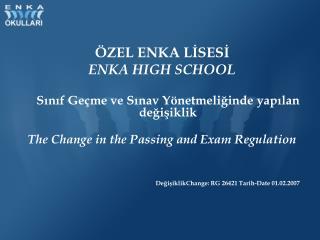 ÖZEL ENKA LİSESİ ENKA HIGH SCHOOL Sınıf Geçme ve Sınav Yönetmeliğinde yapılan değişiklik