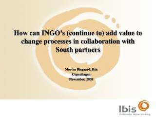 How can INGO�s (continue to) add value to change processes in collaboration with South partners